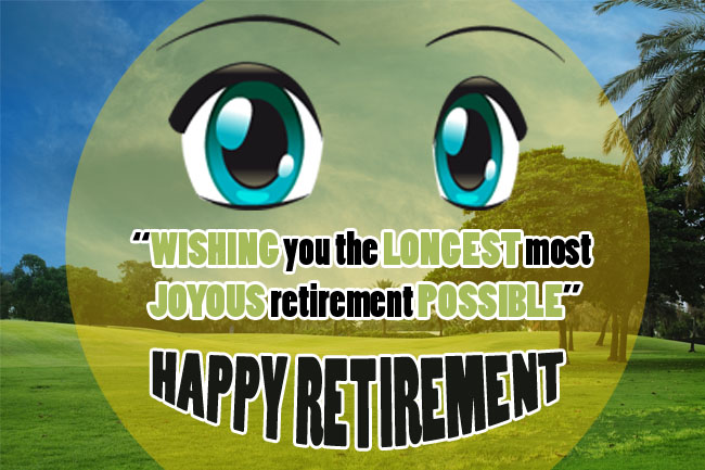 Retirement Wishes - 100 Retirement Quotes Continued